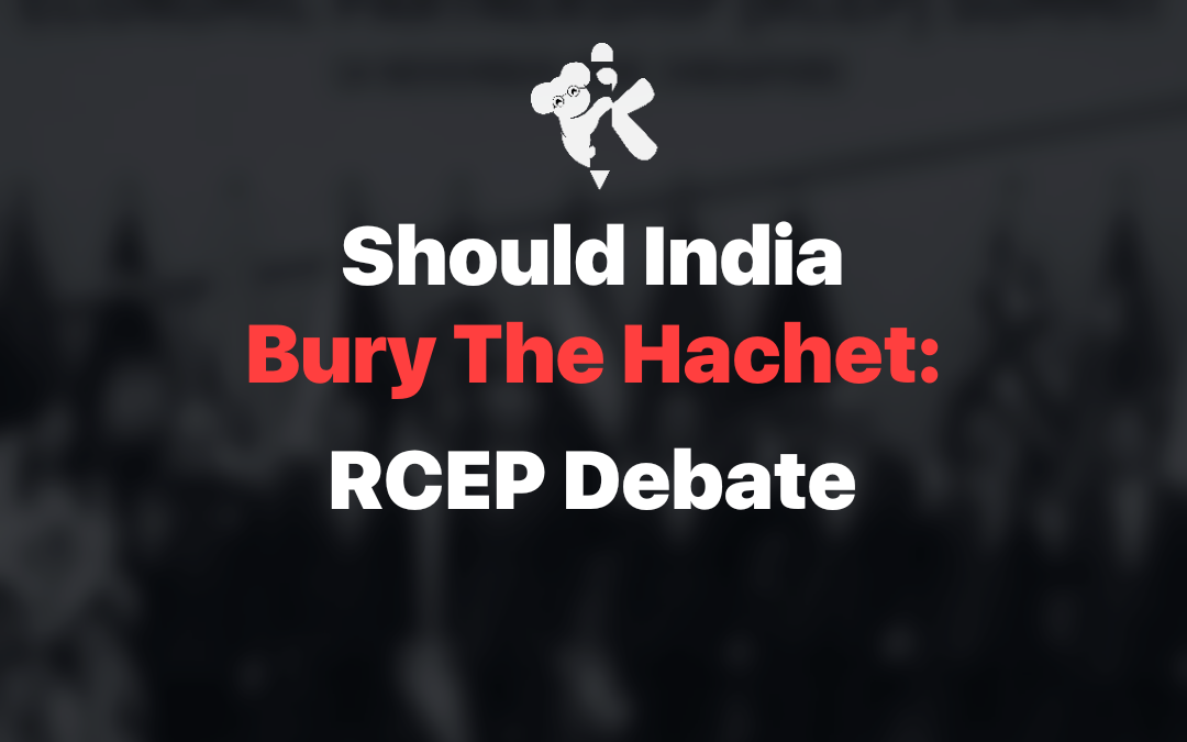 Should India bury the Hatchet: RCEP Debate