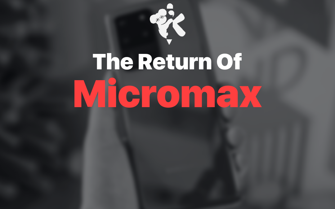 The Return of Micromax into the Business Scene