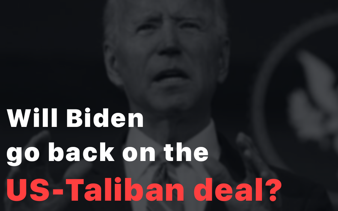 Will Biden go back on the US-Taliban deal?